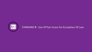 Standard 9: Use of Pain Score for Escalation of Care